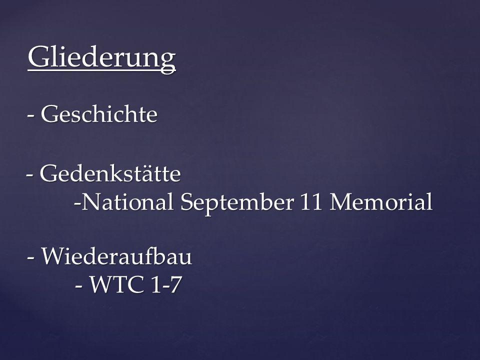 Gliederung - Geschichte - Gedenkstätte -National September 11 Memorial and Museum - Wiederaufbau - WTC 1-7