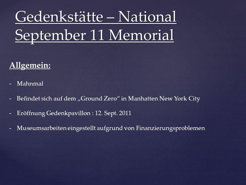 """Gedenkstätte – National September 11 Memorial Allgemein: -Mahnmal -Befindet sich auf dem """"Ground Zero in Manhatten New York City -Eröffnung Gedenkpavillon : 12."""