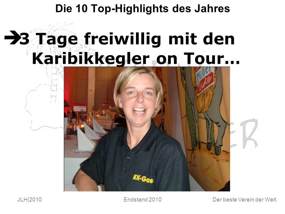 Der beste Verein der Welt. JLH|2010Endstand 2010 Die 10 Top-Highlights des Jahres  3 Tage freiwillig mit den Karibikkegler on Tour…