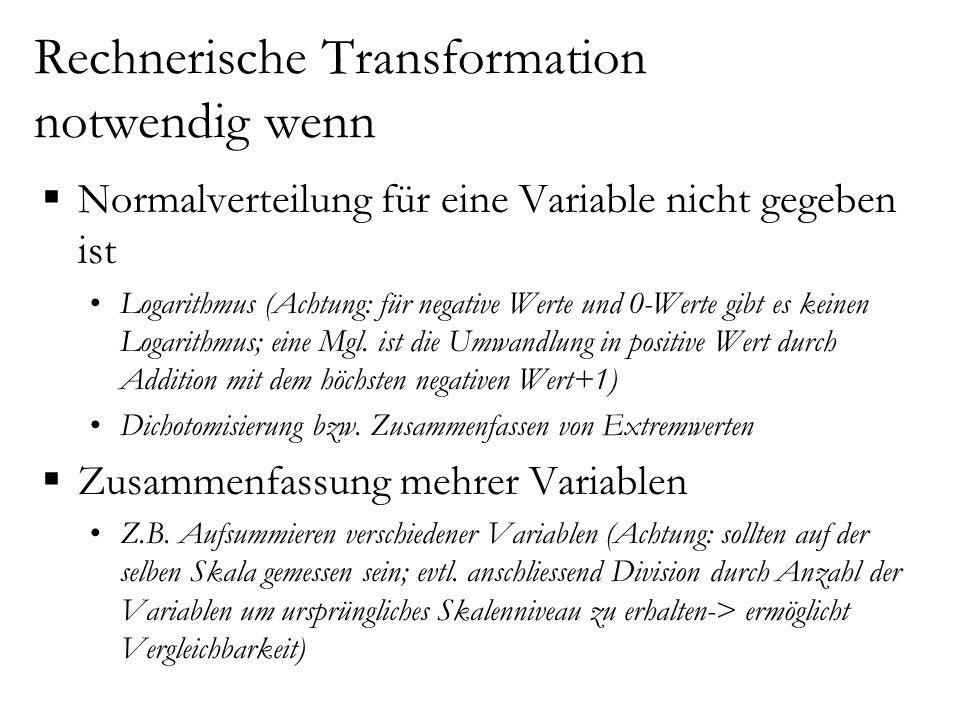 Rechnerische Transformation notwendig wenn  Normalverteilung für eine Variable nicht gegeben ist Logarithmus (Achtung: für negative Werte und 0-Werte gibt es keinen Logarithmus; eine Mgl.