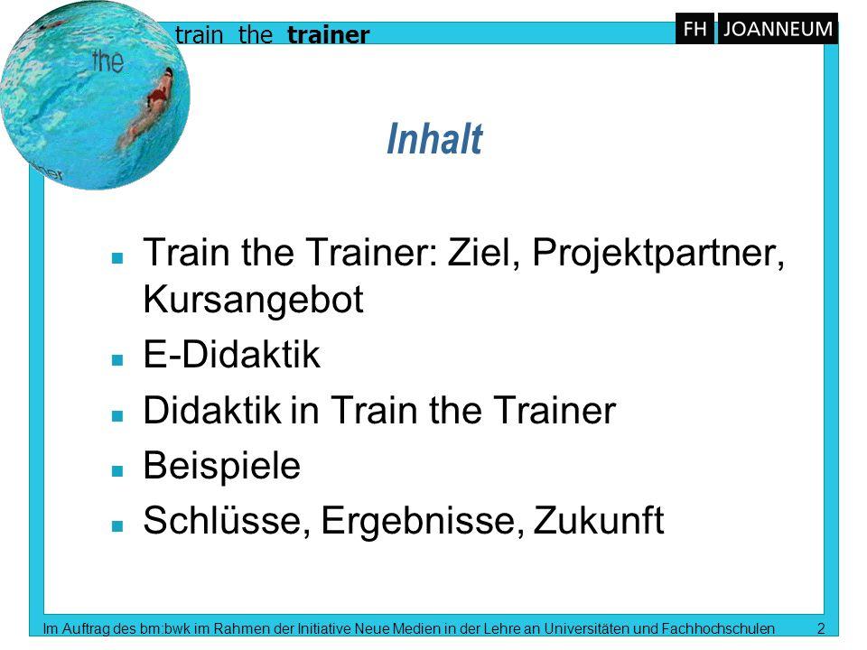 train the trainer Im Auftrag des bm:bwk im Rahmen der Initiative Neue Medien in der Lehre an Universitäten und Fachhochschulen 2 Inhalt n Train the Tr