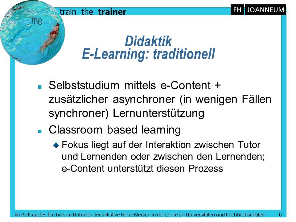 train the trainer Im Auftrag des bm:bwk im Rahmen der Initiative Neue Medien in der Lehre an Universitäten und Fachhochschulen 6 Didaktik E-Learning: