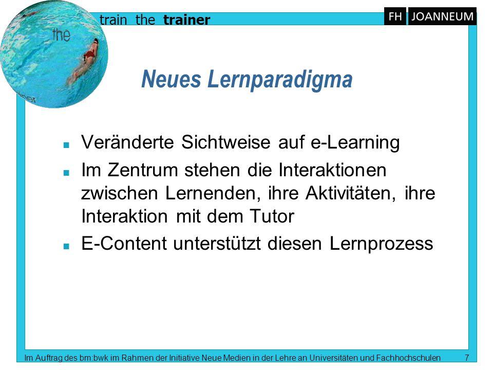 train the trainer Im Auftrag des bm:bwk im Rahmen der Initiative Neue Medien in der Lehre an Universitäten und Fachhochschulen 7 Neues Lernparadigma n