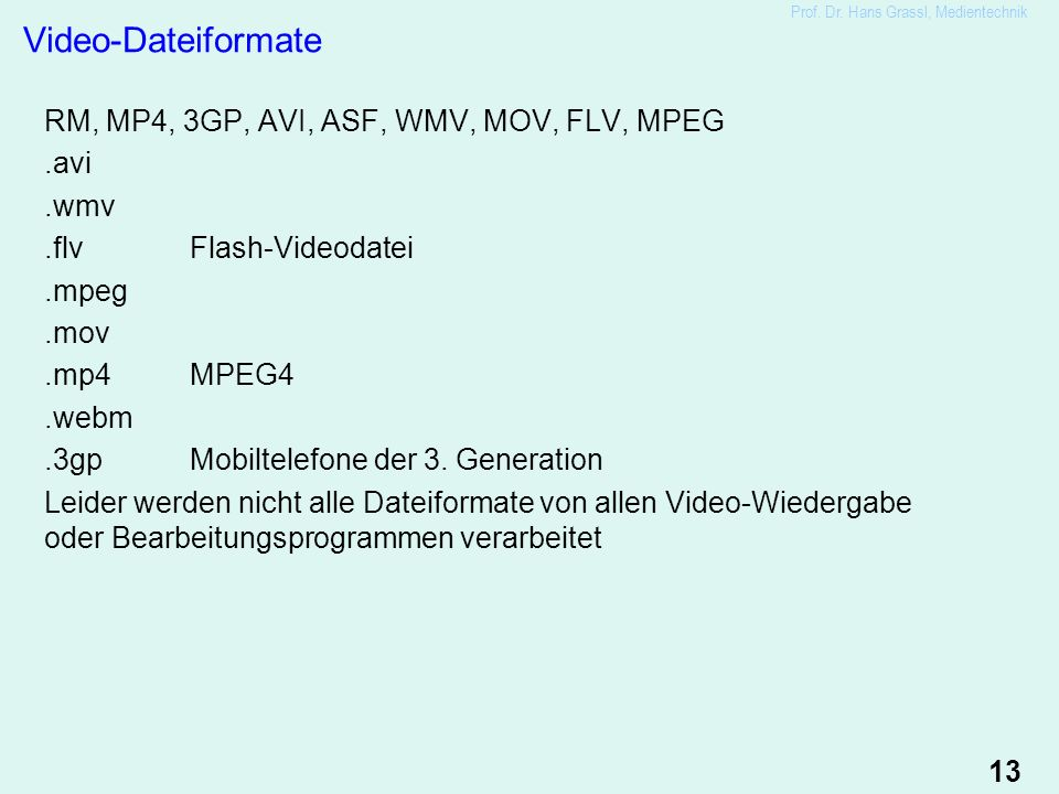 13 Video-Dateiformate RM, MP4, 3GP, AVI, ASF, WMV, MOV, FLV, MPEG.avi.wmv.flvFlash-Videodatei.mpeg.mov.mp4MPEG4.webm.3gpMobiltelefone der 3.