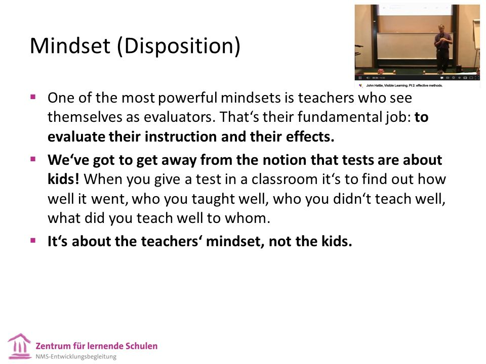 Mindset (Disposition)  One of the most powerful mindsets is teachers who see themselves as evaluators.