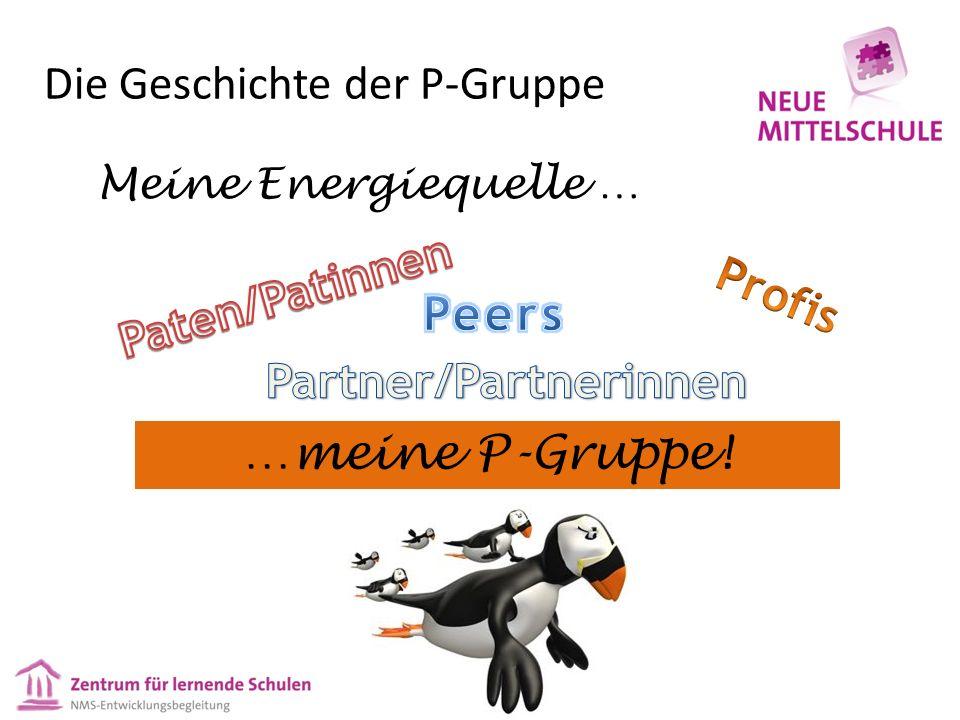 Die Geschichte der P-Gruppe …meine P-Gruppe! Meine Energiequelle …