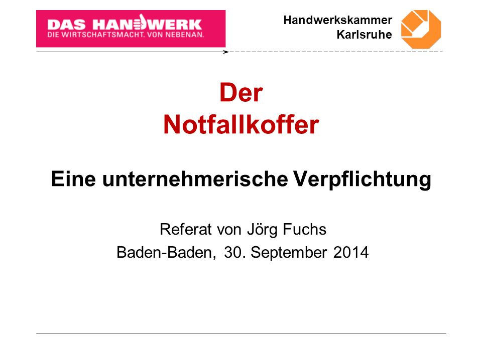 Handwerkskammer Karlsruhe Juni 16 22 Neuntens Jörg Fuchs, betriebswirtschaftlicher Berater, Handwerkskammer Karlsruhe - Notfallkoffer 2013 Testament