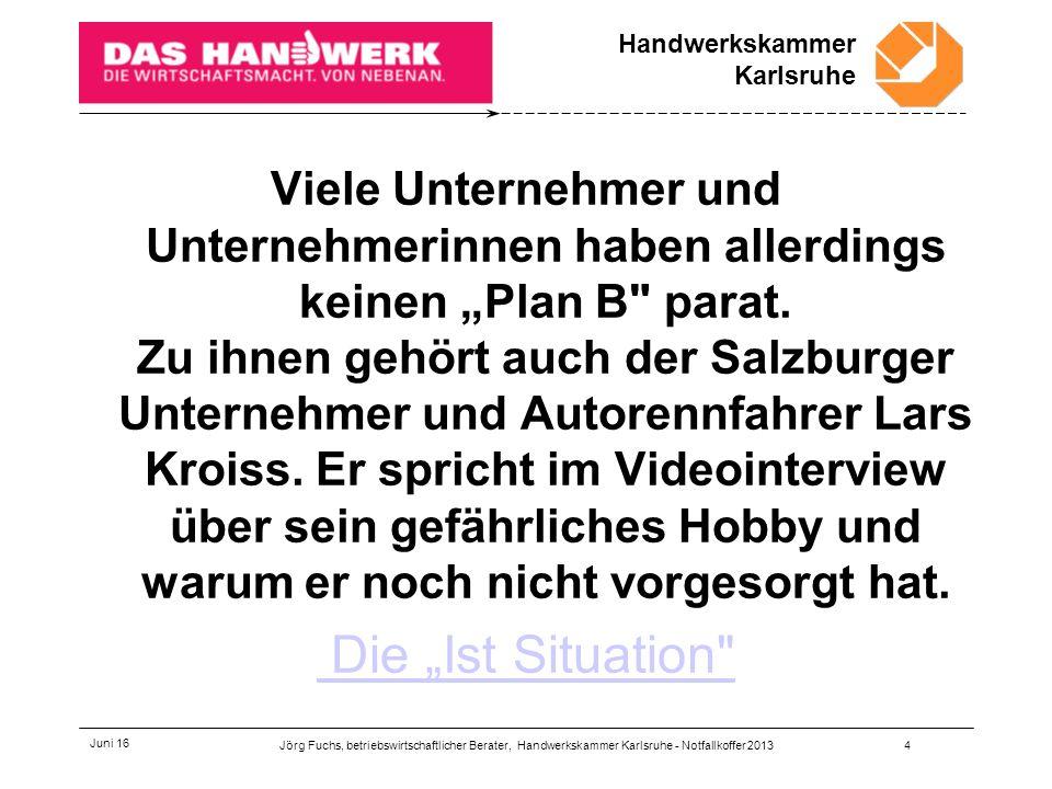Handwerkskammer Karlsruhe Juni 16 Überleitung zu den juristischen Aspekten Jörg Fuchs, betriebswirtschaftlicher Berater, Handwerkskammer Karlsruhe - Notfallkoffer 201325