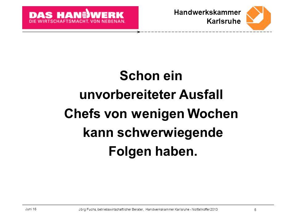 Handwerkskammer Karlsruhe Juni 16 17 Viertens Jörg Fuchs, betriebswirtschaftlicher Berater, Handwerkskammer Karlsruhe - Notfallkoffer 2013 Passwörter, Codes, Software, Lizenzen