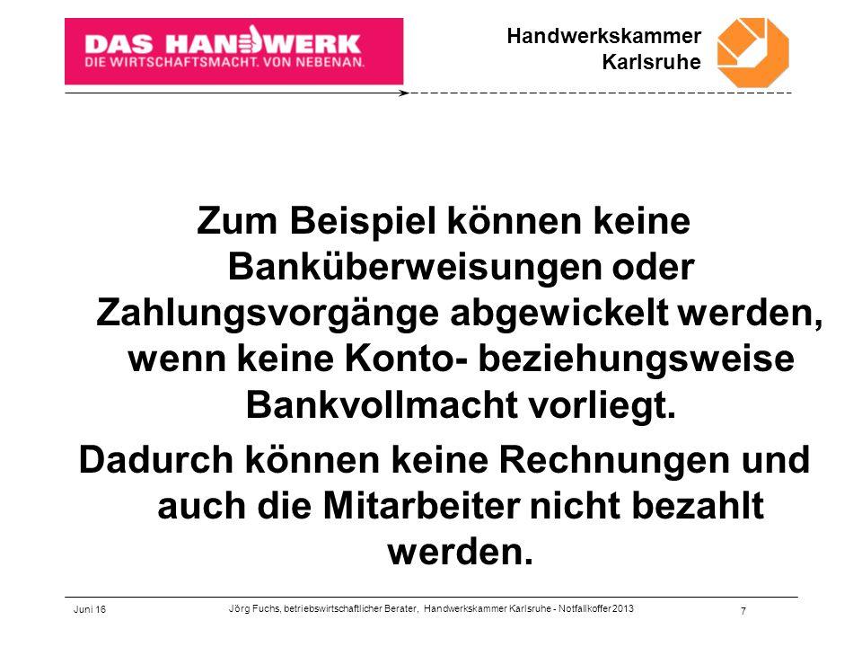 Handwerkskammer Karlsruhe Juni 16 18 Fünftens Bankverbindungen und Versicherungen Jörg Fuchs, betriebswirtschaftlicher Berater, Handwerkskammer Karlsruhe - Notfallkoffer 2013