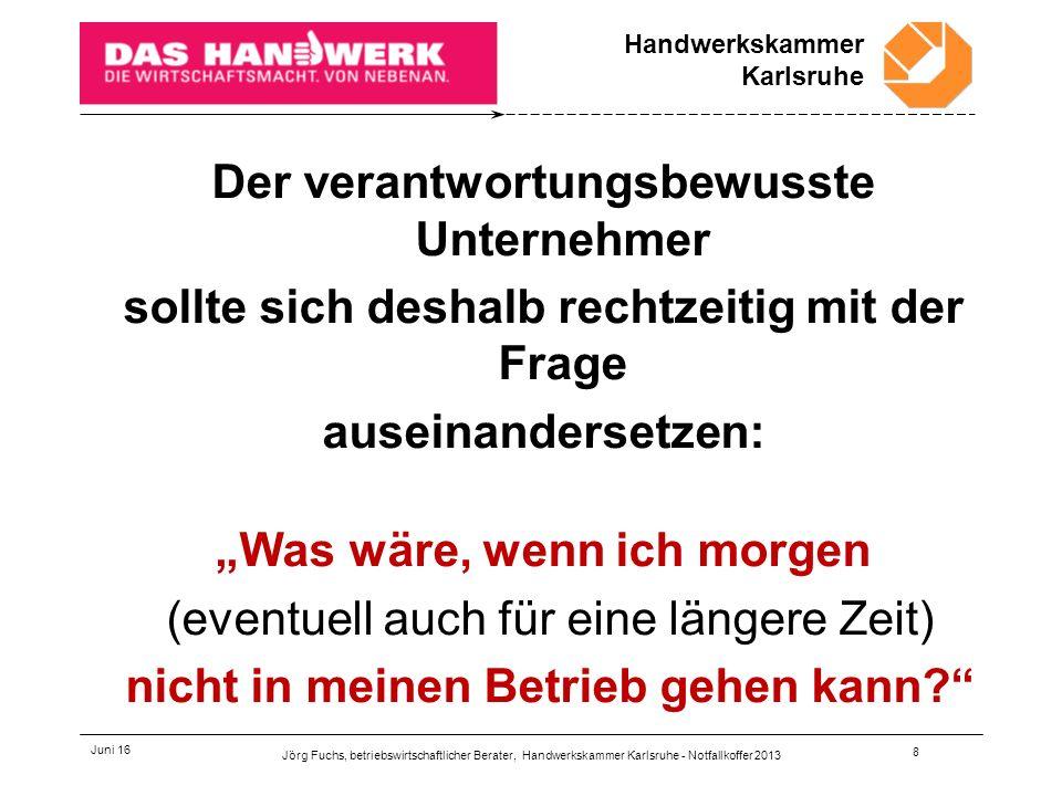 """Handwerkskammer Karlsruhe Juni 16 9 In einem """"Notfallkoffer sollte er dann alles Notwendige regeln, damit der Geschäftsbetrieb im Ernstfall möglichst reibungslos weitergehen kann."""