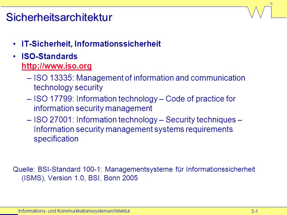 5-1 Informations- und Kommunikationssystemarchitektur Sicherheitsarchitektur IT-Sicherheit, Informationssicherheit ISO-Standards http://www.iso.org ht