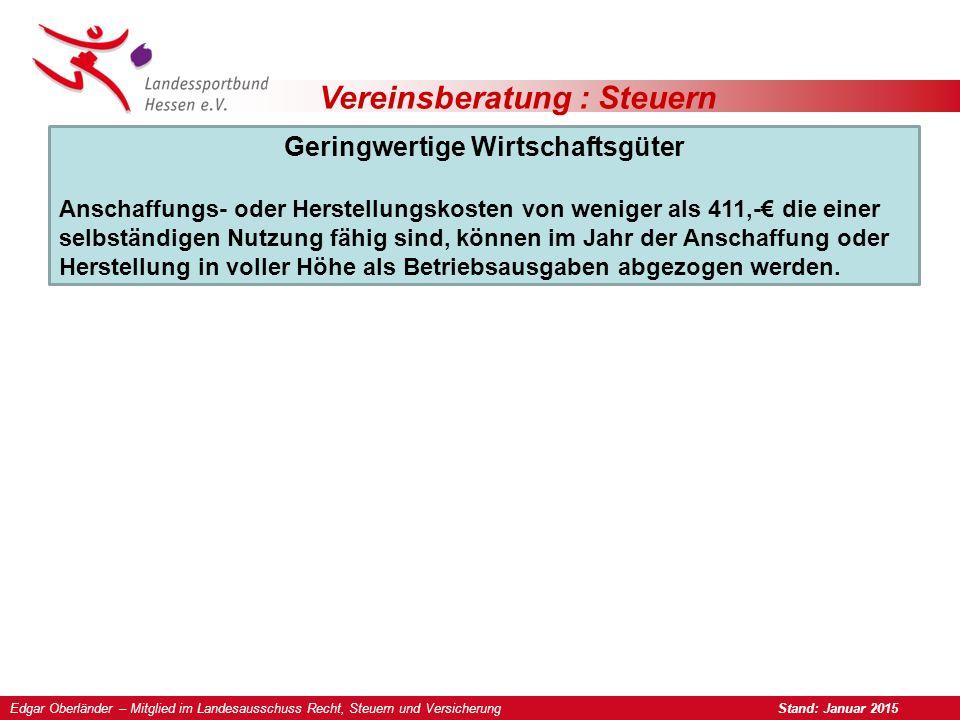 Vereinsberatung : Steuern Geringwertige Wirtschaftsgüter Anschaffungs- oder Herstellungskosten von weniger als 411,-€ die einer selbständigen Nutzung