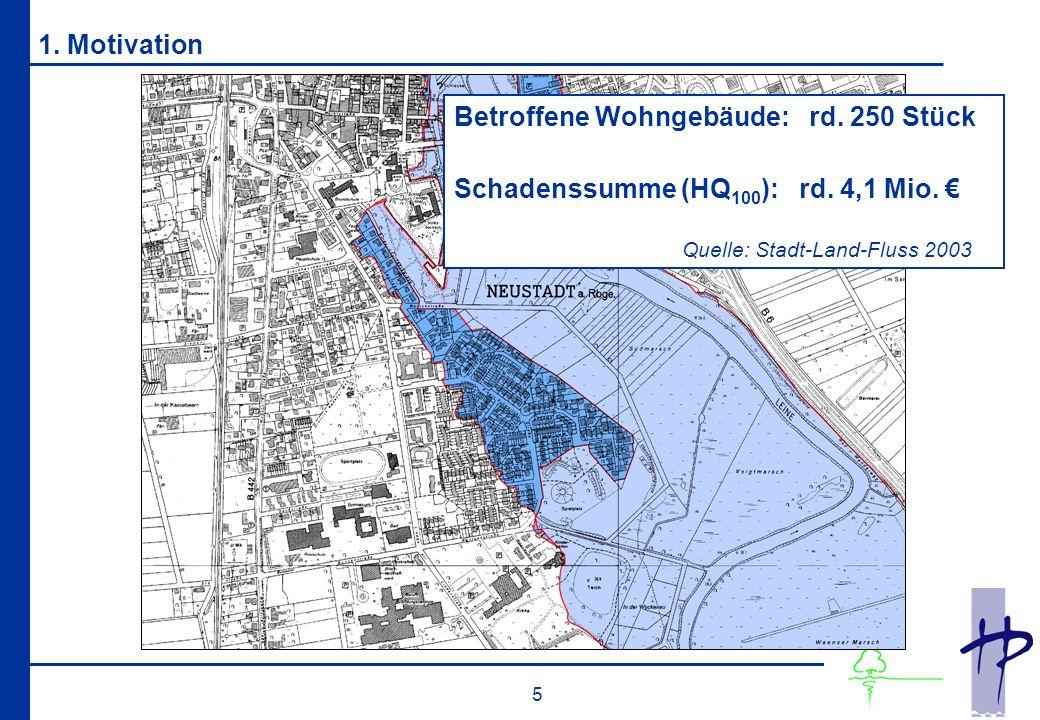 5 1. Motivation Betroffene Wohngebäude: rd. 250 Stück Schadenssumme (HQ 100 ): rd.