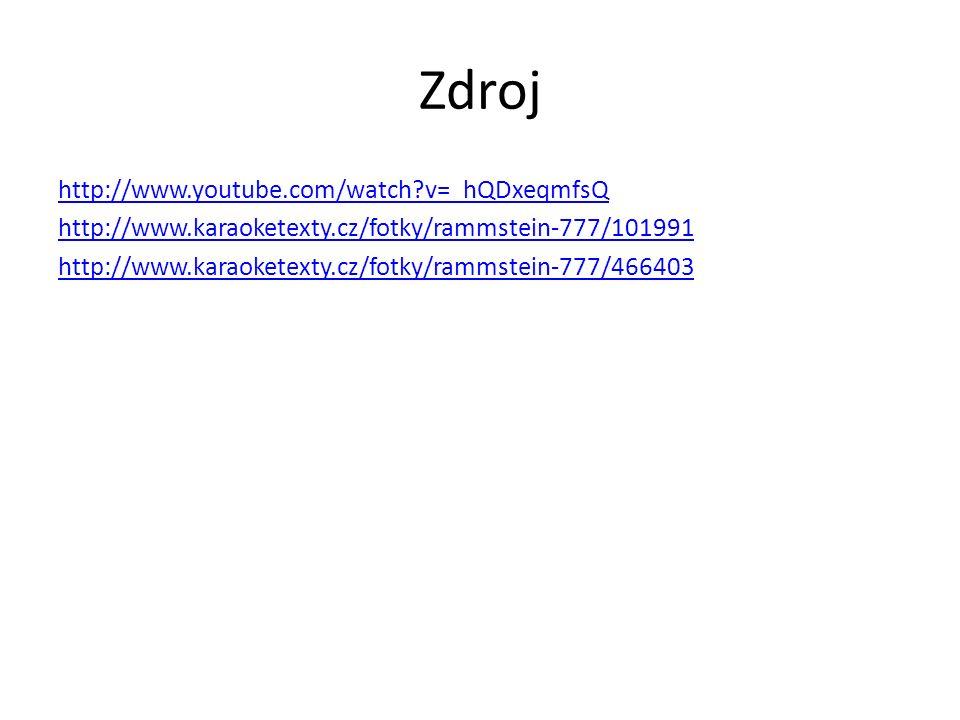 Zdroj http://www.youtube.com/watch v=_hQDxeqmfsQ http://www.karaoketexty.cz/fotky/rammstein-777/101991 http://www.karaoketexty.cz/fotky/rammstein-777/466403