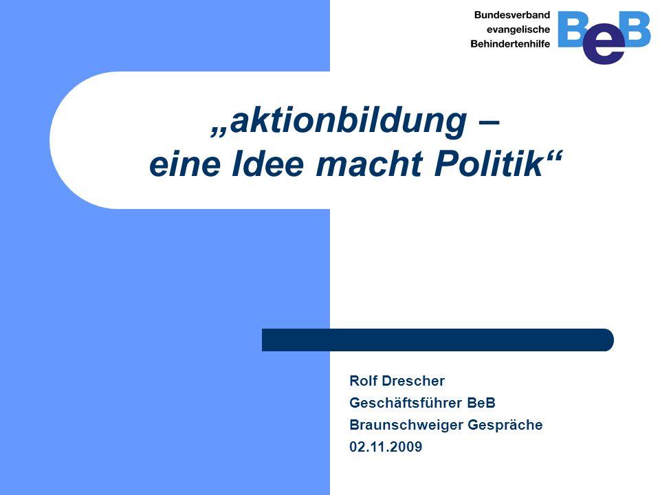 """""""aktionbildung – eine Idee macht Politik Rolf Drescher Geschäftsführer BeB Braunschweiger Gespräche 02.11.2009"""