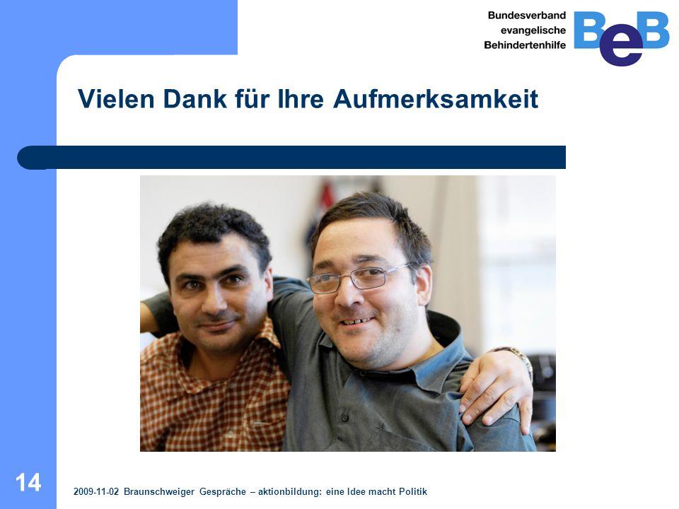 14 Vielen Dank für Ihre Aufmerksamkeit 2009-11-02 Braunschweiger Gespräche – aktionbildung: eine Idee macht Politik