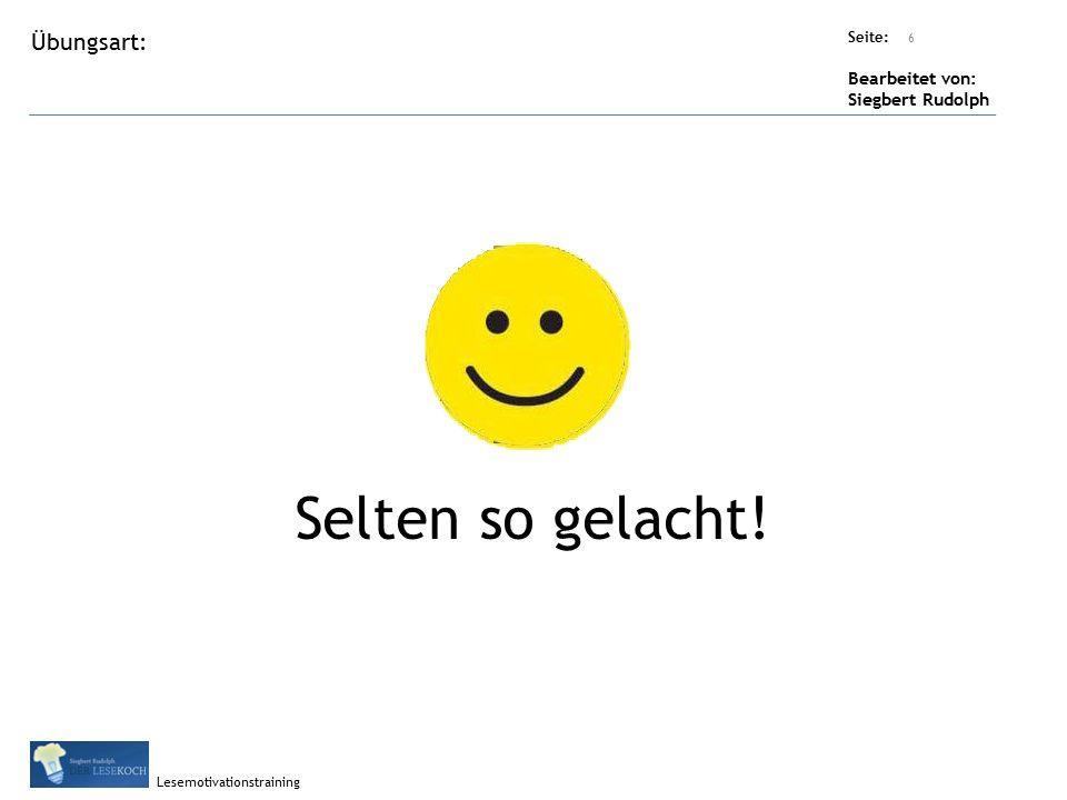 Übungsart: Titel: Quelle: Seite: Bearbeitet von: Siegbert Rudolph Lesemotivationstraining 6 Titel: Quelle: Selten so gelacht!