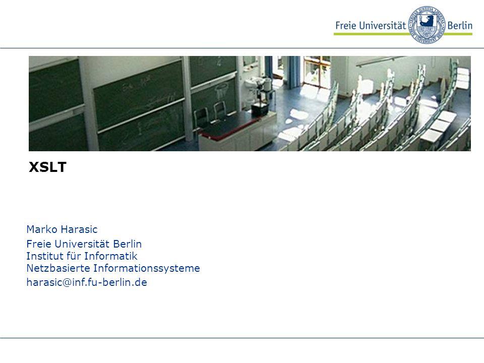 XSLT Marko Harasic Freie Universität Berlin Institut für Informatik Netzbasierte Informationssysteme harasic@inf.fu-berlin.de