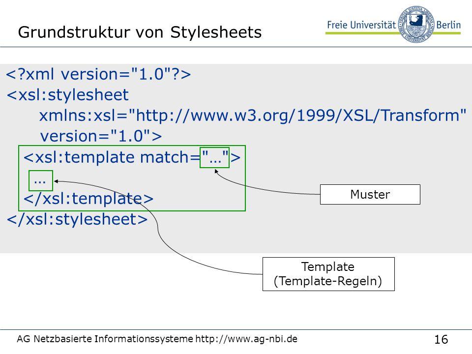 16 AG Netzbasierte Informationssysteme http://www.ag-nbi.de Grundstruktur von Stylesheets <xsl:stylesheet xmlns:xsl=