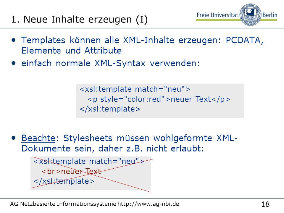 18 1. Neue Inhalte erzeugen (I) Templates können alle XML-Inhalte erzeugen: PCDATA, Elemente und Attribute einfach normale XML-Syntax verwenden: Beach