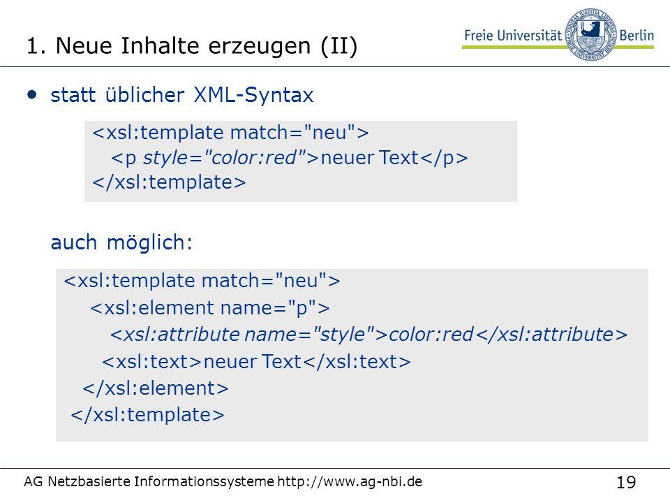 19 1. Neue Inhalte erzeugen (II) statt üblicher XML-Syntax auch möglich: AG Netzbasierte Informationssysteme http://www.ag-nbi.de neuer Text color:red