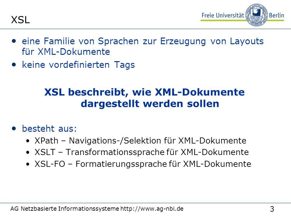 3 XSL eine Familie von Sprachen zur Erzeugung von Layouts für XML-Dokumente keine vordefinierten Tags besteht aus: XPath – Navigations-/Selektion für