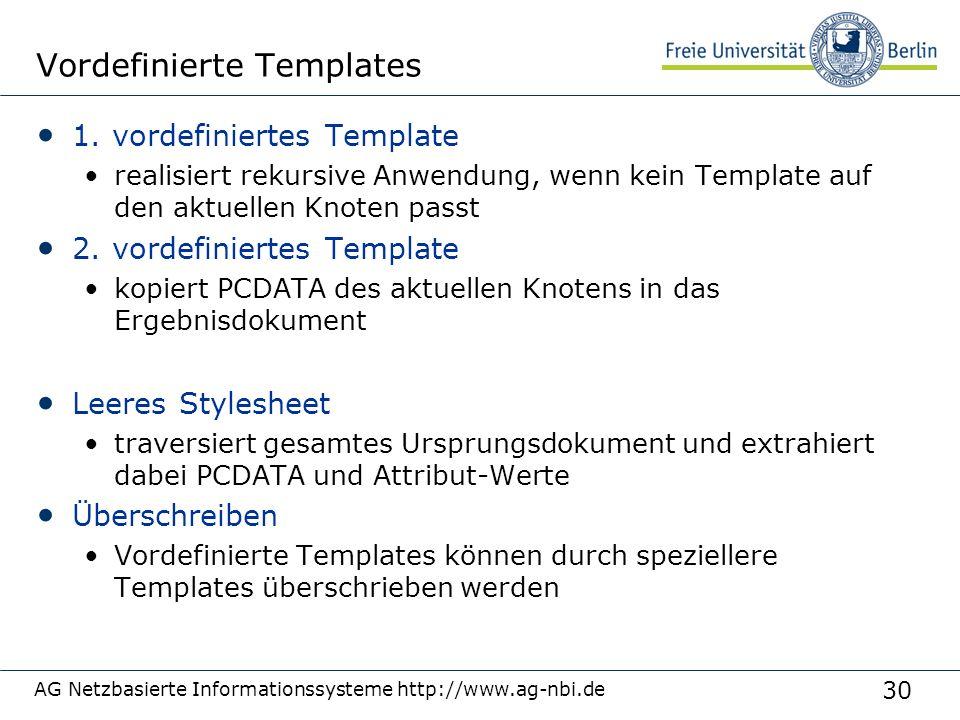 30 Vordefinierte Templates 1. vordefiniertes Template realisiert rekursive Anwendung, wenn kein Template auf den aktuellen Knoten passt 2. vordefinier