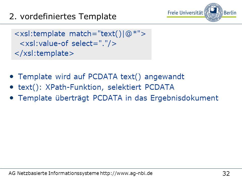 32 2. vordefiniertes Template Template wird auf PCDATA text() angewandt text(): XPath-Funktion, selektiert PCDATA Template überträgt PCDATA in das Erg