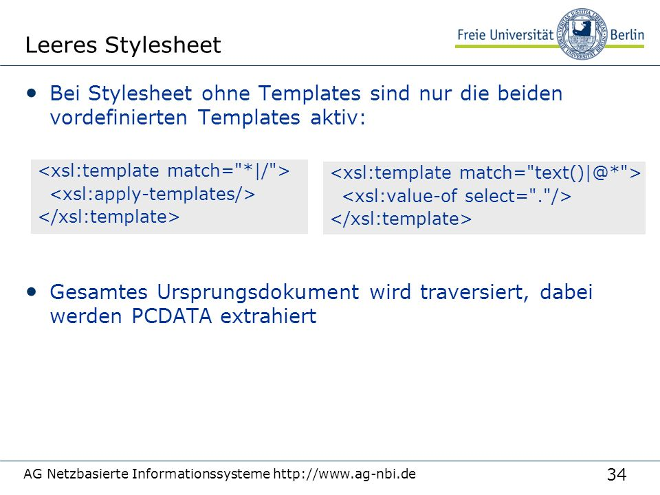 34 Leeres Stylesheet Bei Stylesheet ohne Templates sind nur die beiden vordefinierten Templates aktiv: Gesamtes Ursprungsdokument wird traversiert, da