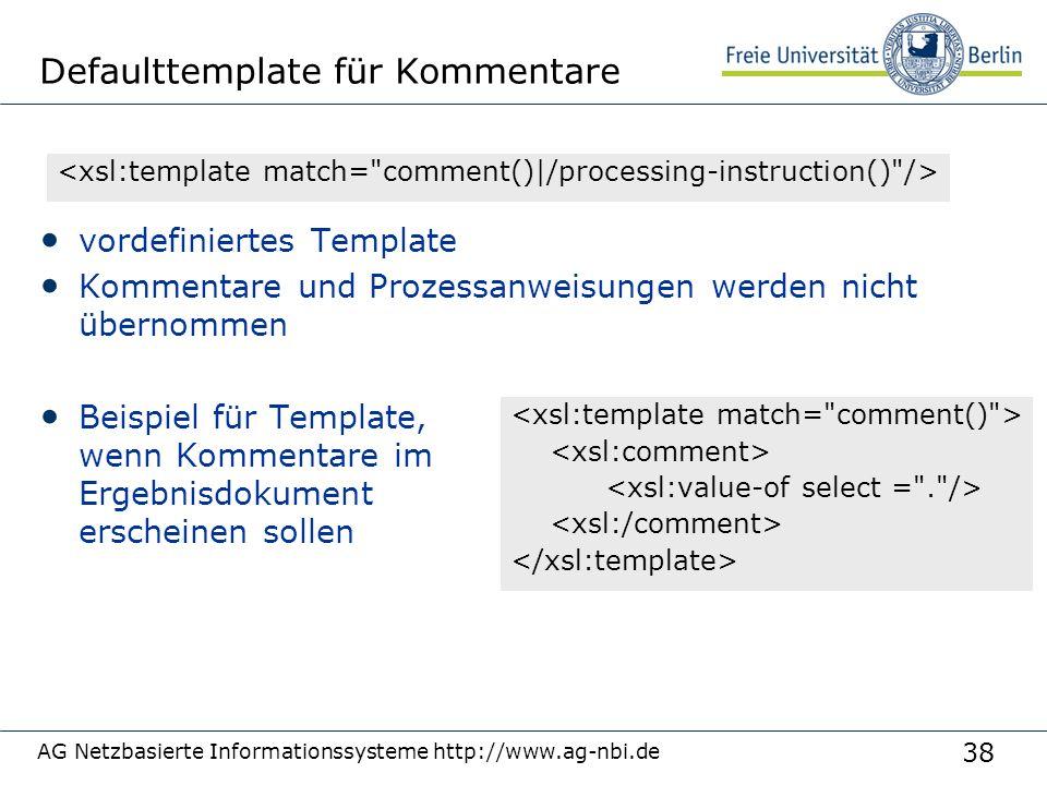 38 Defaulttemplate für Kommentare vordefiniertes Template Kommentare und Prozessanweisungen werden nicht übernommen Beispiel für Template, wenn Kommen