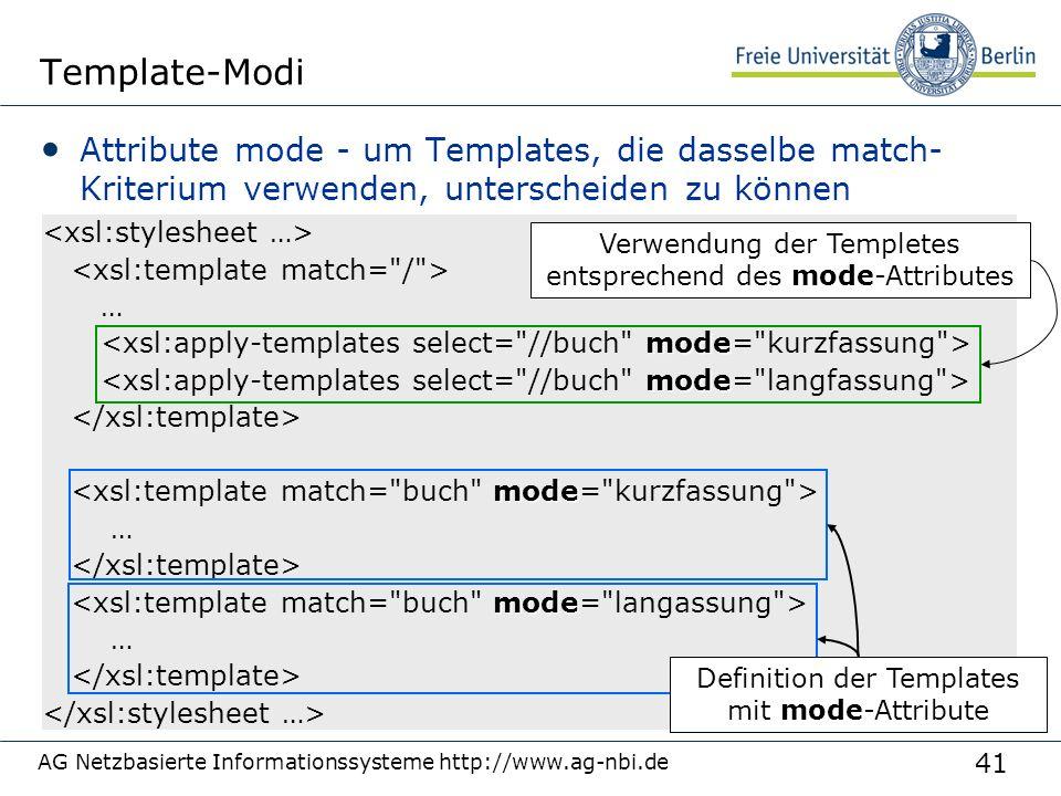 41 Template-Modi Attribute mode - um Templates, die dasselbe match- Kriterium verwenden, unterscheiden zu können AG Netzbasierte Informationssysteme h