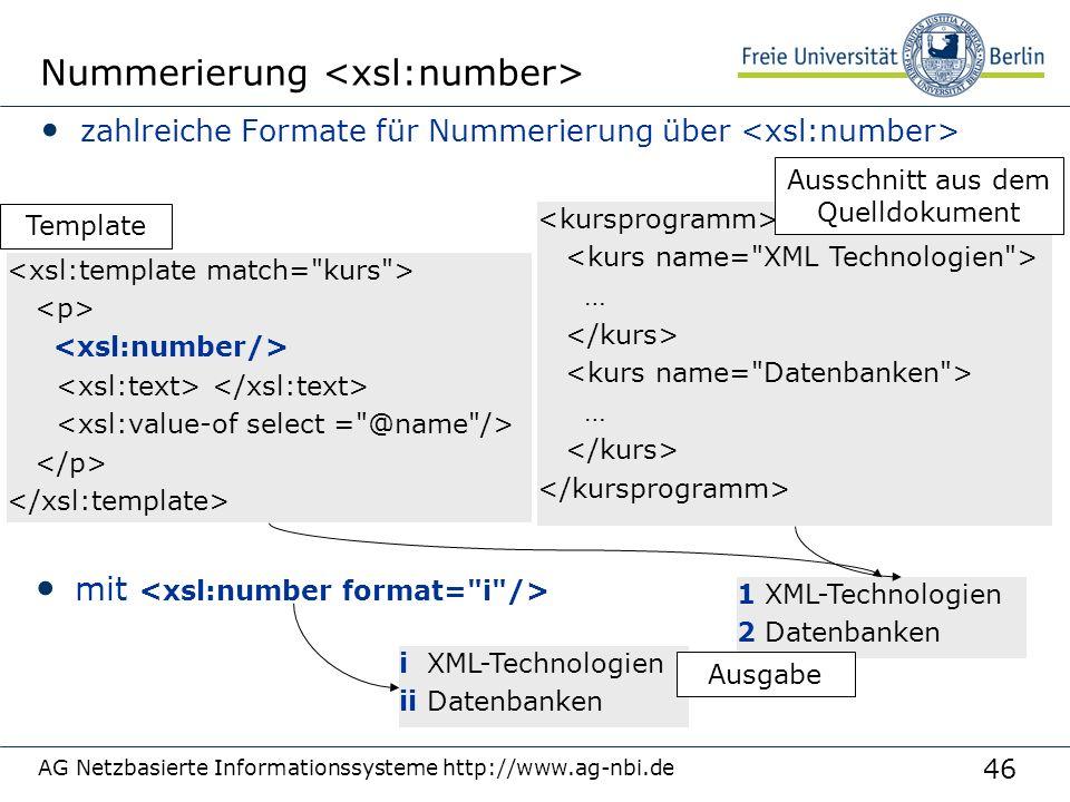 46 AG Netzbasierte Informationssysteme http://www.ag-nbi.de Nummerierung zahlreiche Formate für Nummerierung über … … 1 XML-Technologien 2 Datenbanken