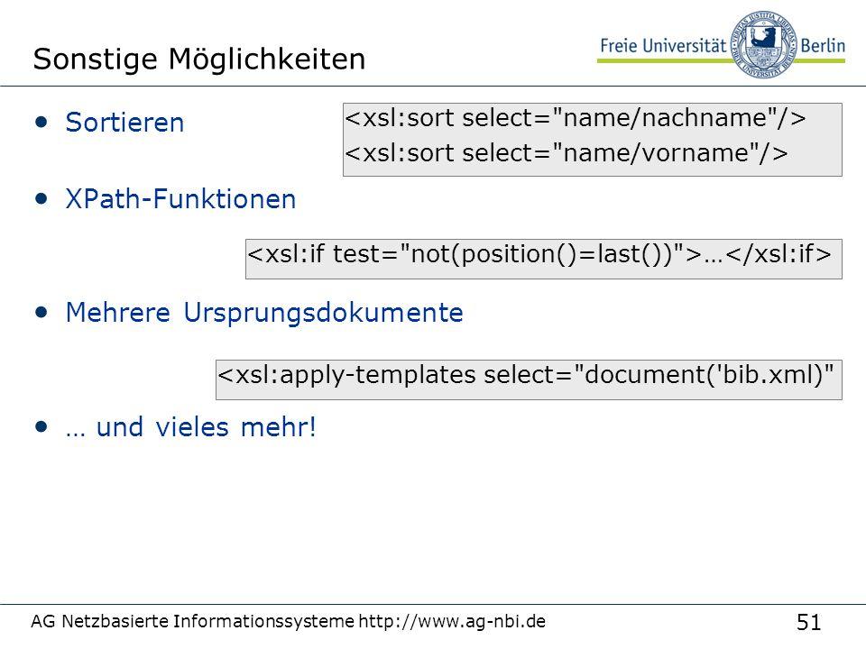 51 Sonstige Möglichkeiten Sortieren XPath-Funktionen Mehrere Ursprungsdokumente … und vieles mehr! AG Netzbasierte Informationssysteme http://www.ag-n