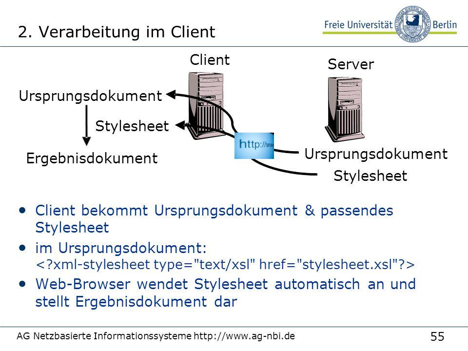 55 2. Verarbeitung im Client Client bekommt Ursprungsdokument & passendes Stylesheet im Ursprungsdokument: Web-Browser wendet Stylesheet automatisch a