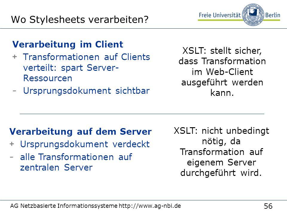 56 AG Netzbasierte Informationssysteme http://www.ag-nbi.de Wo Stylesheets verarbeiten? Verarbeitung im Client + Transformationen auf Clients verteilt