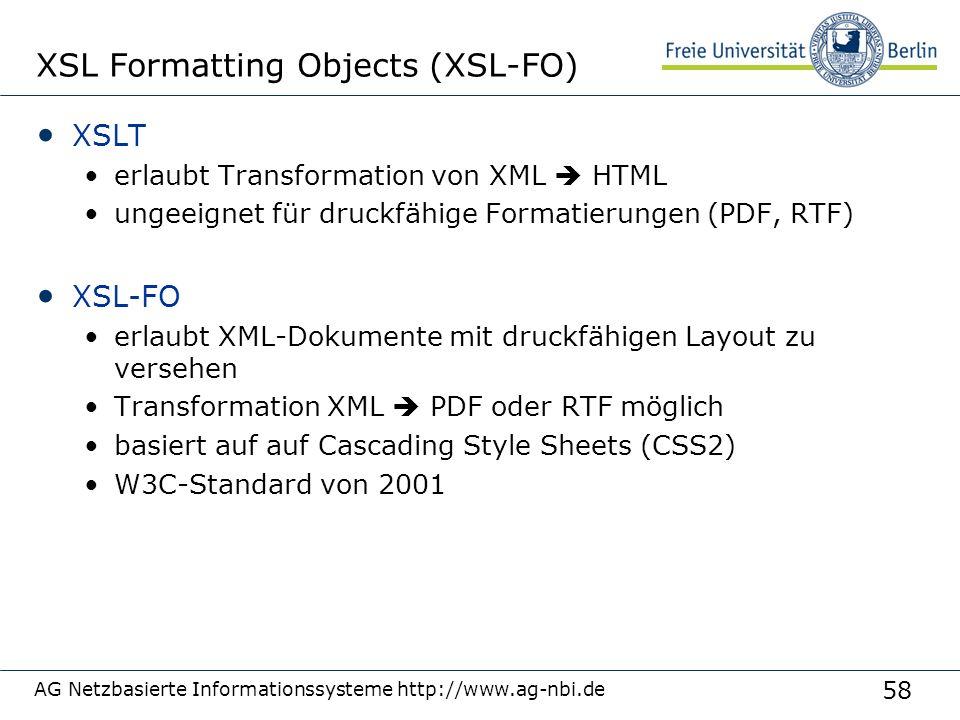 58 XSL Formatting Objects (XSL-FO) XSLT erlaubt Transformation von XML  HTML ungeeignet für druckfähige Formatierungen (PDF, RTF) XSL-FO erlaubt XML-