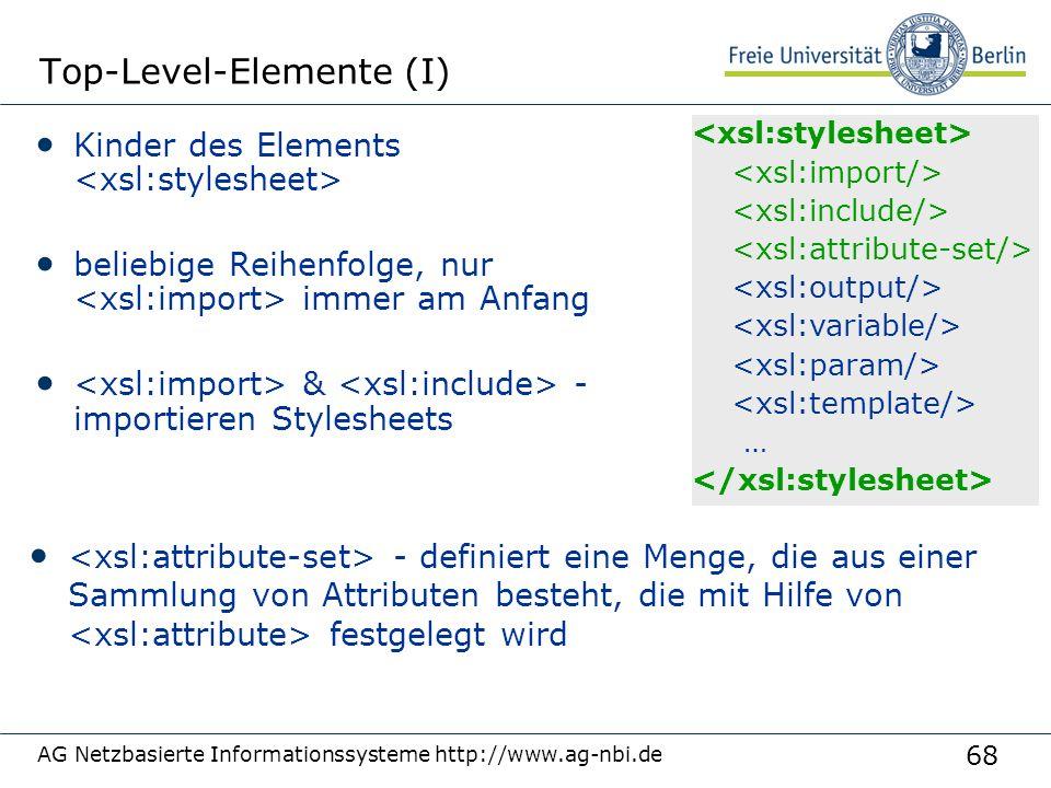 68 AG Netzbasierte Informationssysteme http://www.ag-nbi.de Top-Level-Elemente (I) Kinder des Elements beliebige Reihenfolge, nur immer am Anfang & -