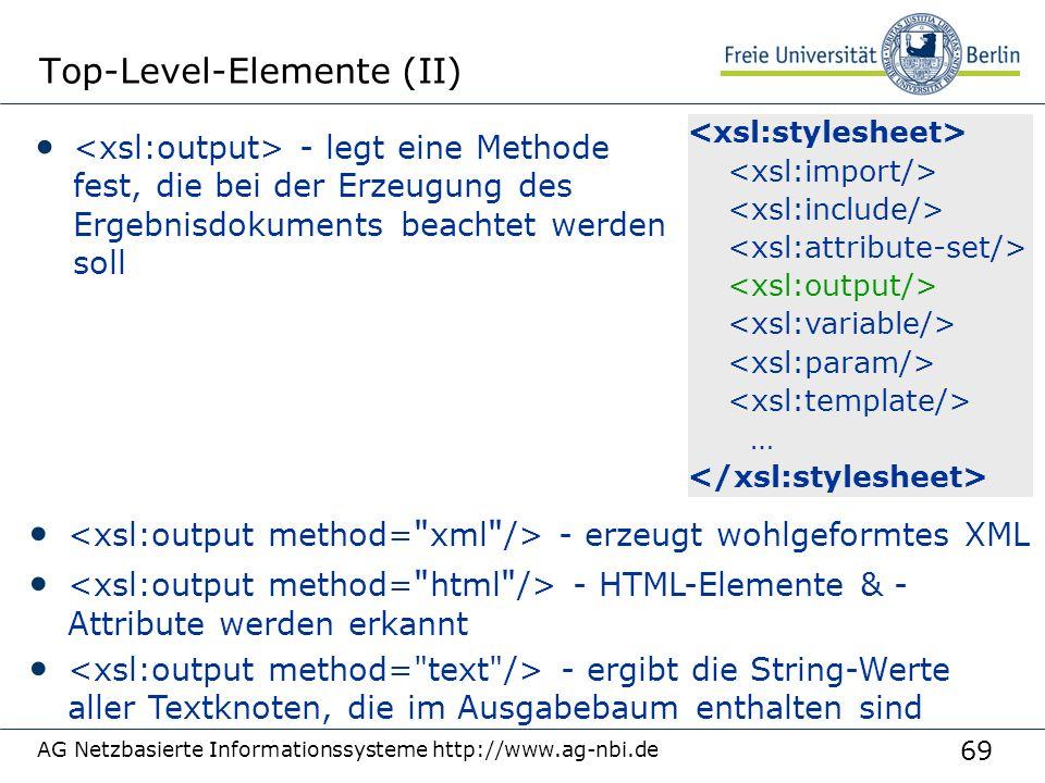 69 AG Netzbasierte Informationssysteme http://www.ag-nbi.de Top-Level-Elemente (II) - legt eine Methode fest, die bei der Erzeugung des Ergebnisdokume