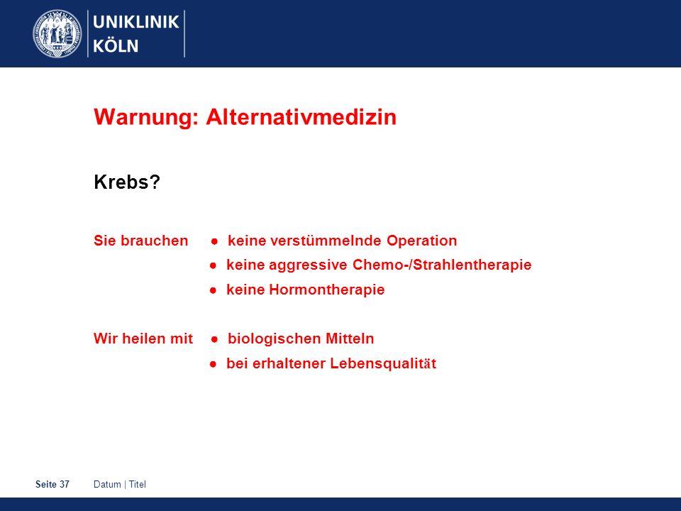 Datum | TitelSeite 37 Warnung: Alternativmedizin Krebs.