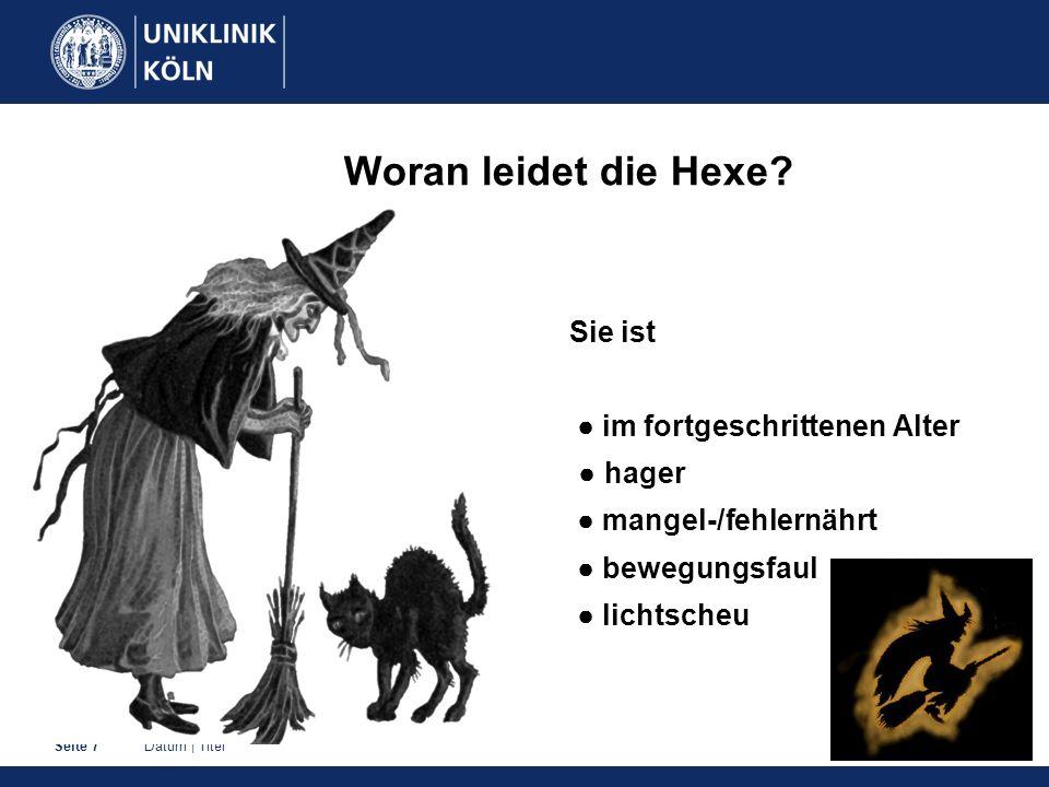 Datum | TitelSeite 7 Woran leidet die Hexe.