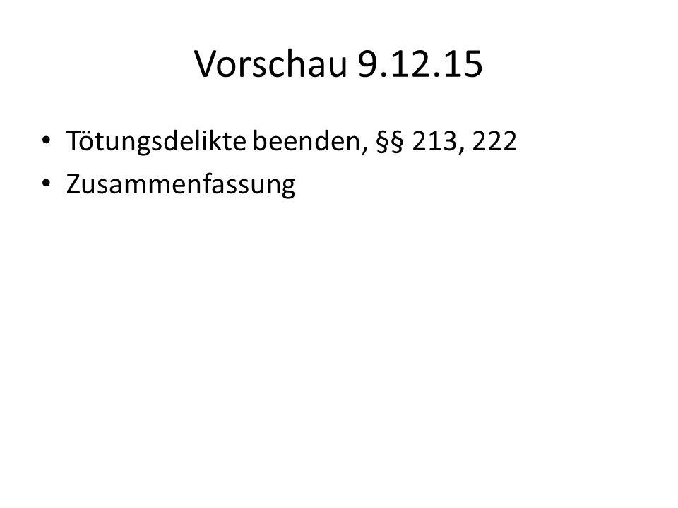 Vorschau 9.12.15 Tötungsdelikte beenden, §§ 213, 222 Zusammenfassung