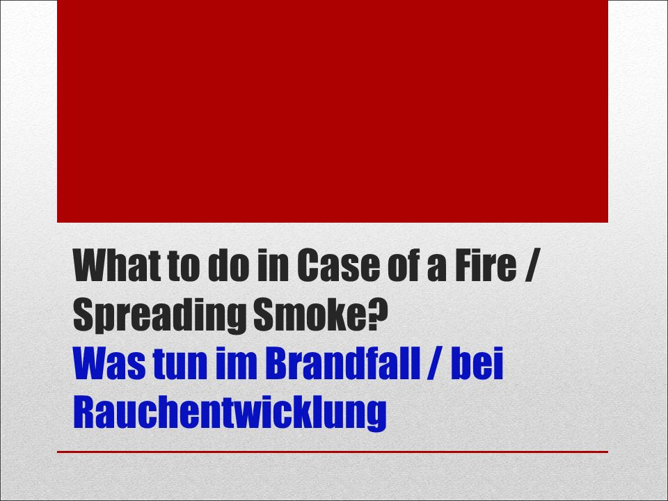 What to do in Case of a Fire / Spreading Smoke Was tun im Brandfall / bei Rauchentwicklung