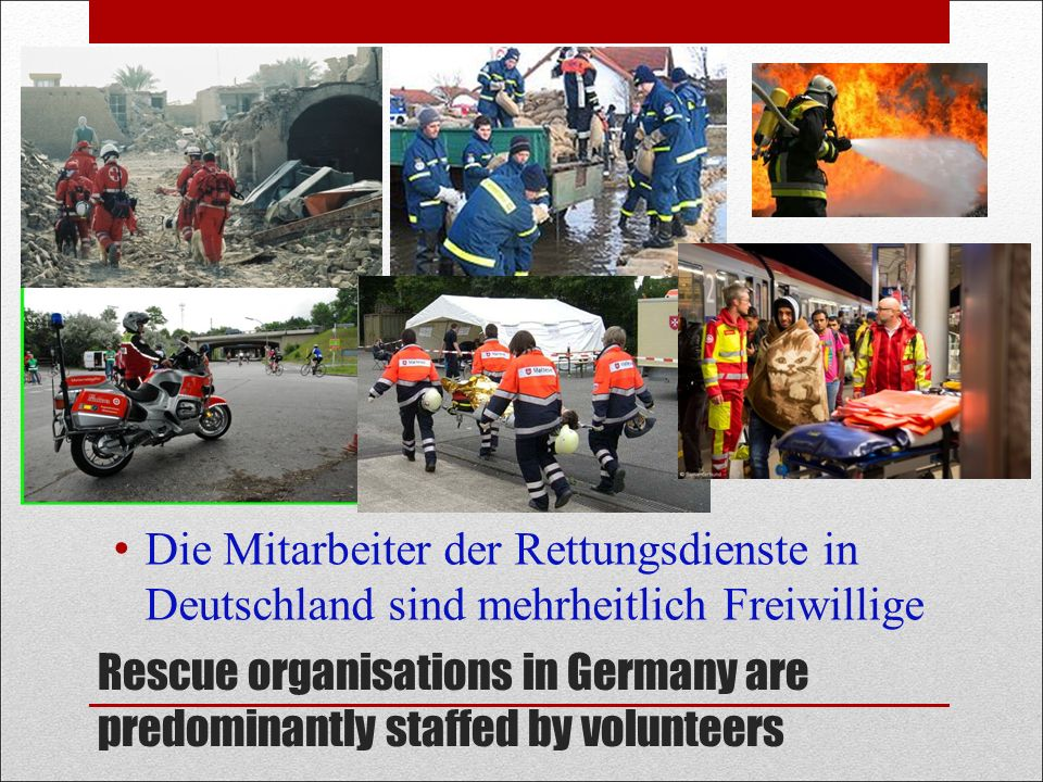 Rescue organisations in Germany are predominantly staffed by volunteers Die Mitarbeiter der Rettungsdienste in Deutschland sind mehrheitlich Freiwilli