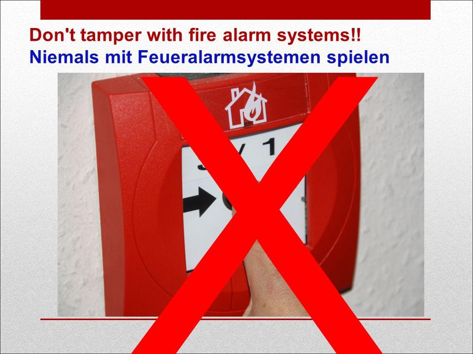 X Don t tamper with fire alarm systems!! Niemals mit Feueralarmsystemen spielen