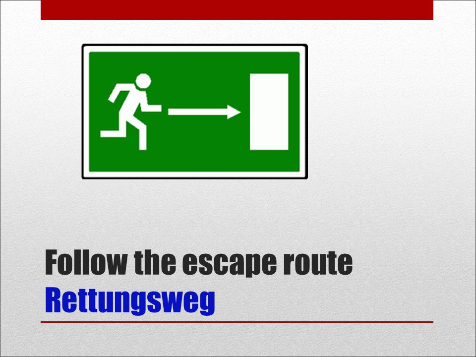 Follow the escape route Rettungsweg