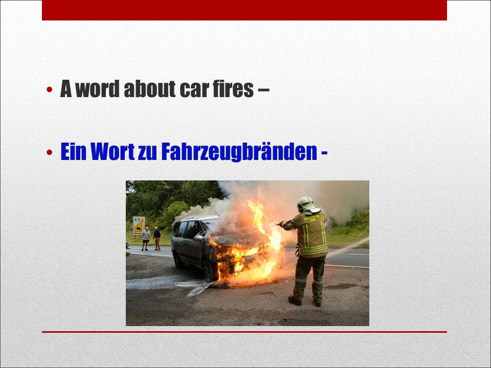 A word about car fires – Ein Wort zu Fahrzeugbränden -