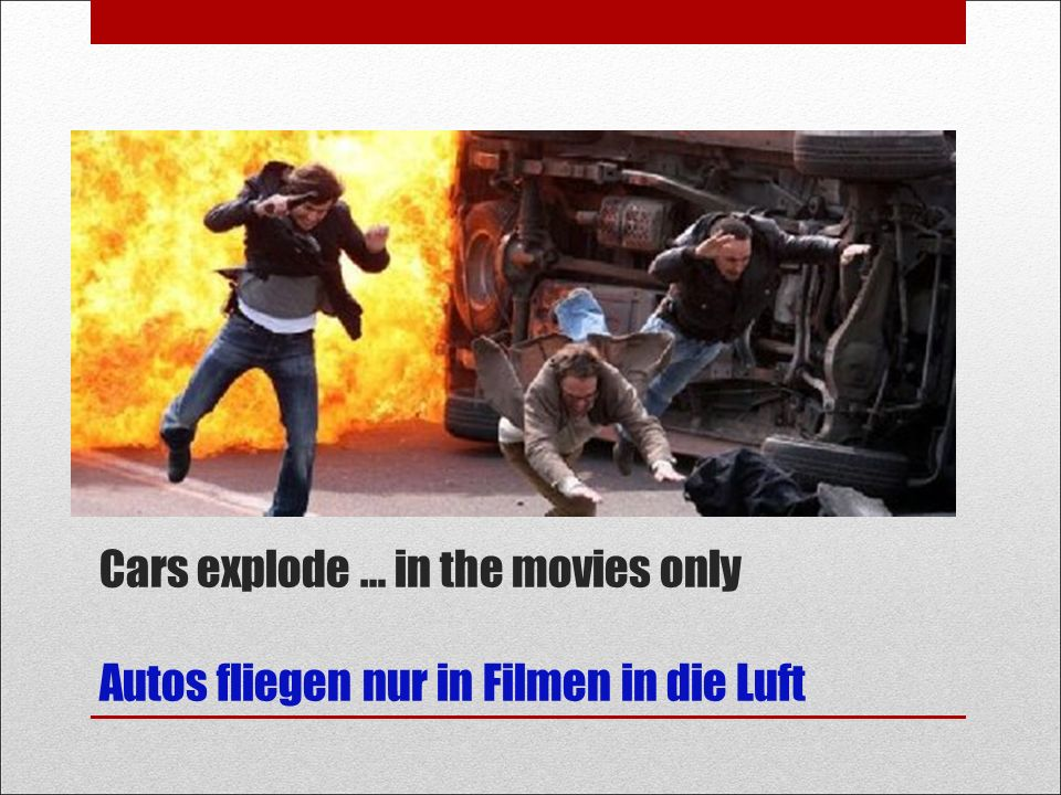 "Cars explode … in the movies only Autos fliegen nur in Filmen in die Luft Emergency competence study / self-assessment: 40% ""very bad 37% ""bad 5,7% good 1% ""very good"