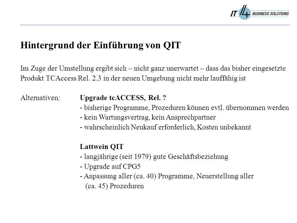 Hintergrund der Einführung von QIT Im Zuge der Umstellung ergibt sich – nicht ganz unerwartet – dass das bisher eingesetzte Produkt TCAccess Rel.