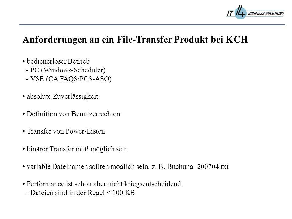 Anforderungen an ein File-Transfer Produkt bei KCH bedienerloser Betrieb - PC (Windows-Scheduler) - VSE (CA FAQS/PCS-ASO) absolute Zuverlässigkeit Definition von Benutzerrechten Transfer von Power-Listen binärer Transfer muß möglich sein variable Dateinamen sollten möglich sein, z.